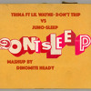 Don't Sleep Mashup By DinoMiTe Heady--Trina ft Lil Wayne vs Juno