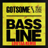GotSome Ft. The Get Along Gang - Bassline (Loutaa Remix) *FREE DOWNLOAD*