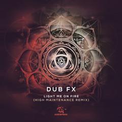 Dub FX - Light Me On Fire (High Maintenance Remix)