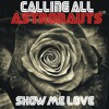 Calling All Astronauts - Show Me Love Clip