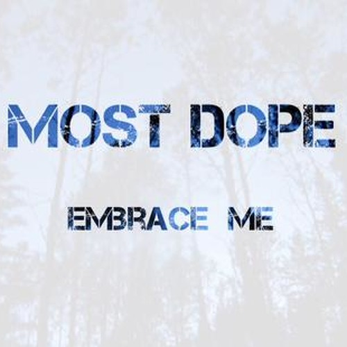 Most Dope - Embrace