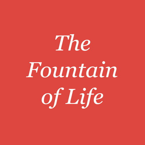 I Have Come to the Fountain of Life