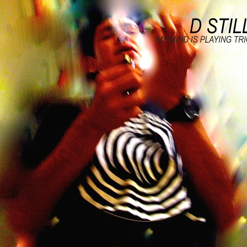 My Mind Is Playing Tricks On Me - D STILLO