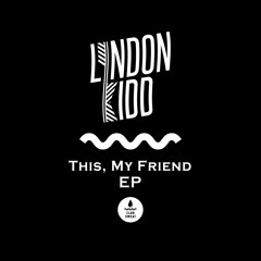 Lyndon Kidd - 'This, My Friend' [OUT NOW]