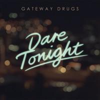 Gateway Drugs Dare Tonight Artwork