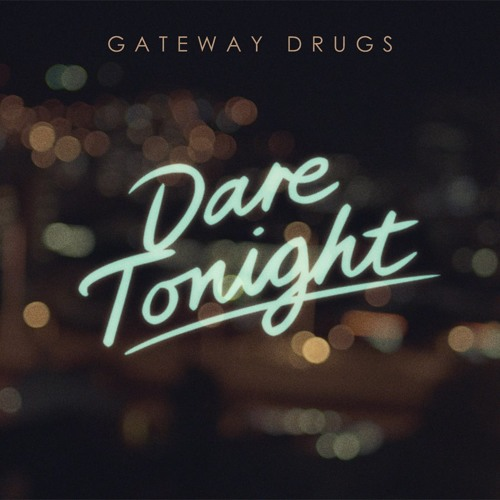 Gateway Drugs - Dare Tonight