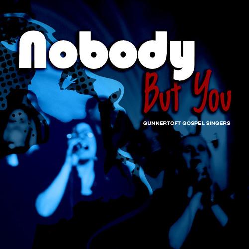 Nobody But You- Gunnertoft Gospel Singers
