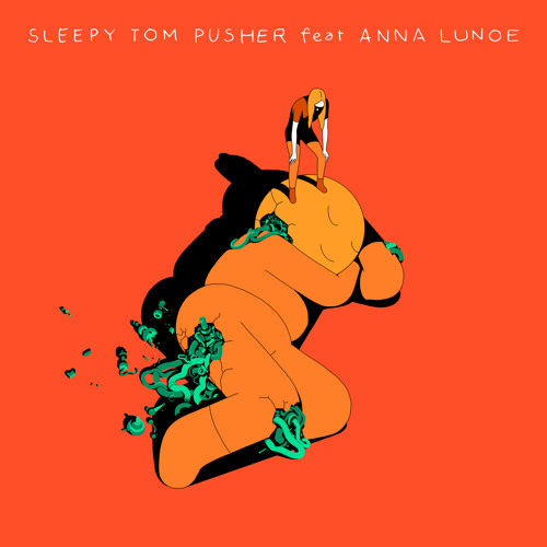 Sleepy Tom - Pusher feat. Anna Lunoe