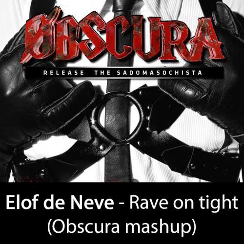 Elof de Neve - Rave on tight (Obscura mashup) ***FREE
