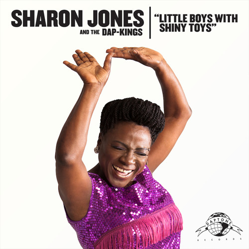 "Sharon Jones & The Dap-Kings ""Little Boys with Shiny Toys"""