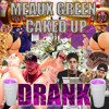 MEAUX GREEN & CAKED UP - DRANK (ORIGINAL) [FREE DL]