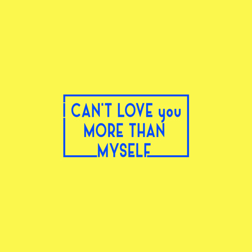 I Cant Love You More Than Myself By Phillipnutt Phillip Nutt