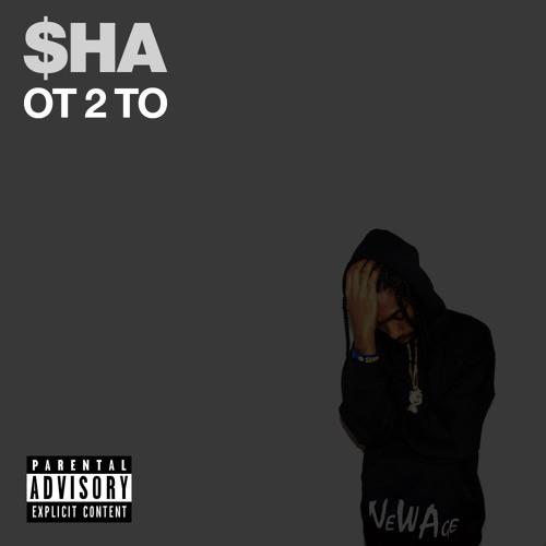 Audio: Sha Hustle   OT 2 TO
