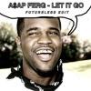 A$AP Ferg - Let It Go(FUTURELESS EDIT)