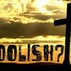 The Wisdom Of God's Foolishness