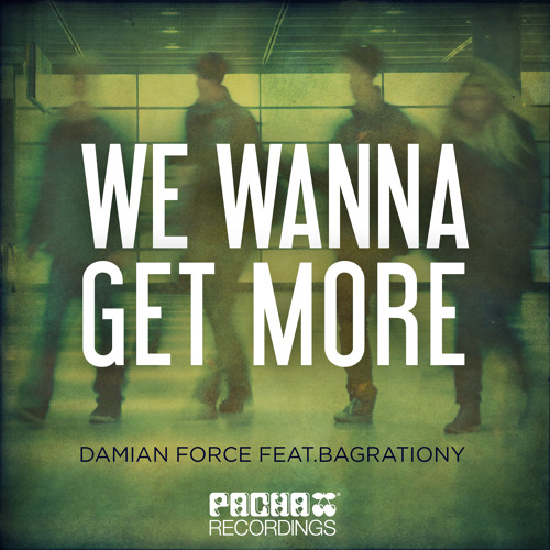 We Wanna Get More - Damian Force & Bagrationy