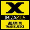 Adam M   Xstatic Ibiza 2015 Trance Classics