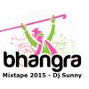 Bhangra Mixtape 2015 - Dj Sunny - Non Stop Bhangra - New Punjabi Songs 2015