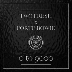 0 To 9000 -  Two Fresh x Forte Bowie