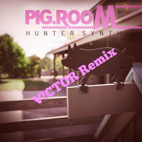 HunterSynth - Pig Room (V!CTOR Remix)[FINAL EDIT]