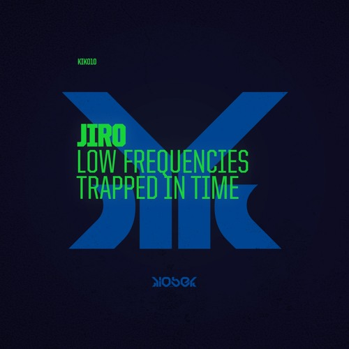 KIK010 Jiro - Low Frequencies / Trapped In Time