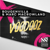 Bougenvilla & Marc MacRowland - Voodooz [OUT NOW]