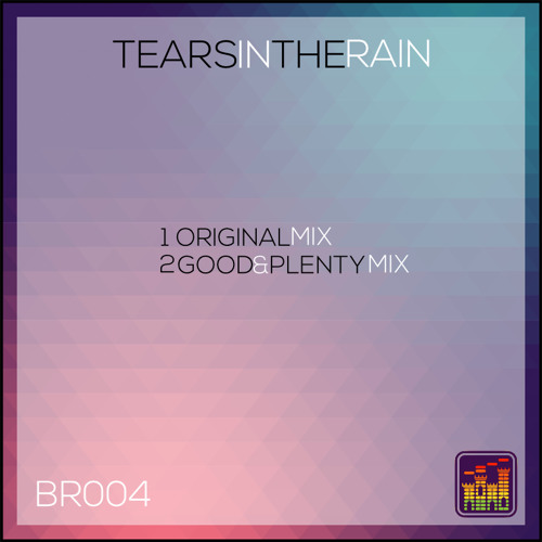 BR004 - Tears In The Rain (Good & Plenty Remix)