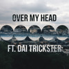 Over My Head - The Fray ft. DAI Trickster (Cover)