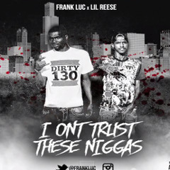 Lil Reese X Frank Luc - I Dont Trust These Niggas