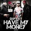 DIPSET - HAVE MY MONEY [NEW 2015]