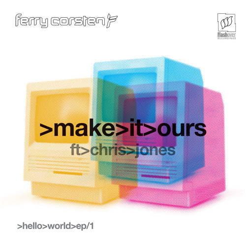 Ferry Corsten feat. Chris Jones - Make It Ours (Flashover Mix) [Preview]