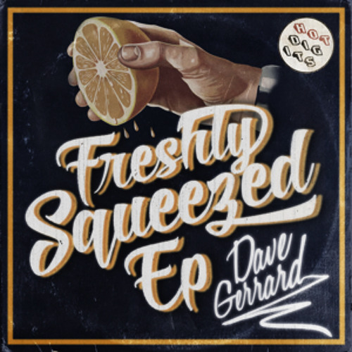 HOTDIGIT009 Dave Gerrard - Freshly Squeezed EP