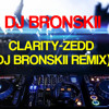 Clarity - Zedd (DJ Bronskii Remix)*FREE DOWNLOAD*