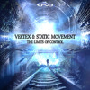 Vertex & Static Movement EP- The Limits Of Control [IONO MUSIC] Released Now!