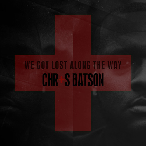 Chris Batson – We Got Lost Along The Way EP @CBatsonMusic