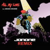 Major Lazer ft Ariana Grande - All My Love (JonOne Remix) FREE DL