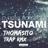 DVBBS and Borgeous - TSUNAMI (THOMASITO TRAP Rmx)