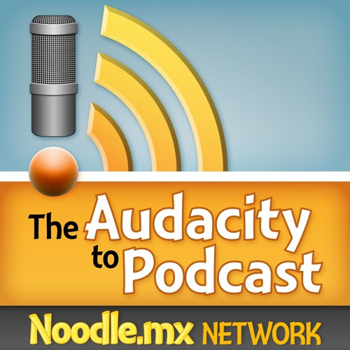 The Audacity to Podcast - how to launch or improve your own podcast