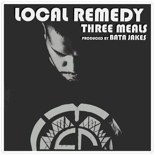 LOCAL REMEDY - Three Meals (prod. by Bata Jakes)