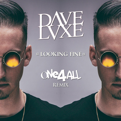 Dave Luxe - Looking Fine (ONE4ALL Remix)