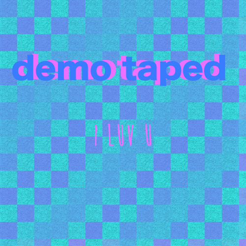 I Luv U By Demo Taped Free Listening On Soundcloud