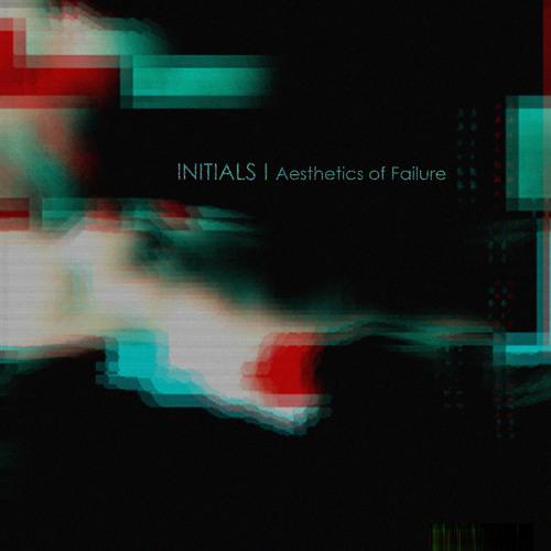 INITIALS - Aesthetics of Failure