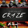 Vibe Squad Ft Fuse ODG & Randy Valentine - Craze (Prod By JOAT)