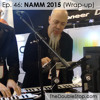 Ep 46 NAMM 2015 Wrap - Up (Jordan Rudess, Tobias, Marleaux, Italia, Sterling by Music Man)