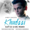Khudaai (Shrey Singhal) - Sufi'zz & KKC Remix