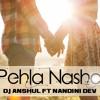Pehla Nasha - DJ Anshul Ft Nandini Dev (EXTD)