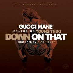 Gucci Mane ft. Young Thug - Down On That [Prod. by Cassius Jay]
