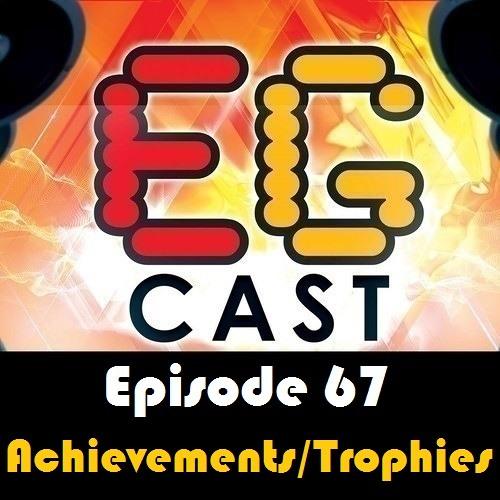 EGCast: Episode 67 - (Trophy / Achievement) أصعب إنجاز