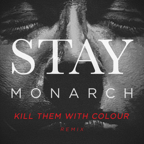 Monarch - Stay (Kill Them With Colour Remix)