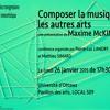 « Composer la musique avec les autres arts » : une conférence de Maxime McKinley